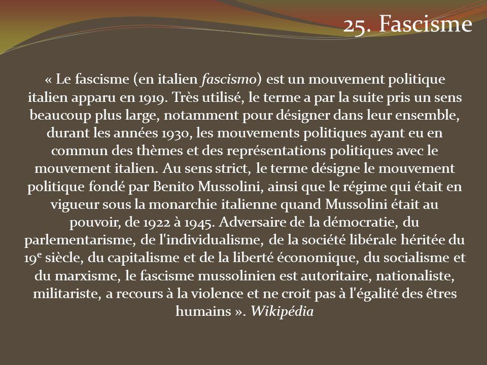 « Le fascisme (en italien fascismo) est un mouvement politique italien apparu en 1919. Très utilisé, le terme a par la suite pris un sens beaucoup plu