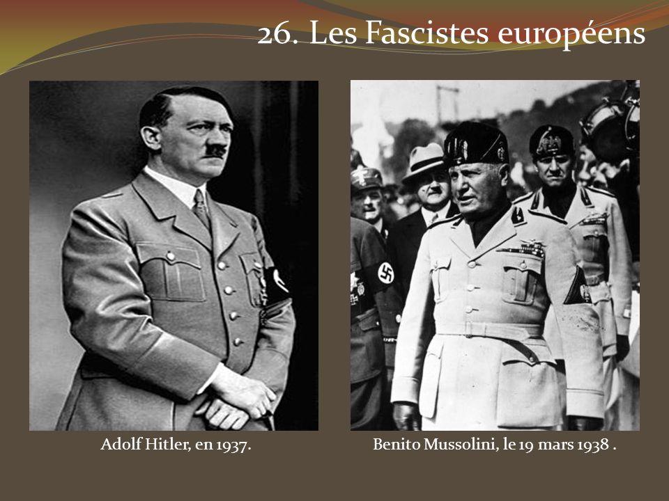 26. Les Fascistes européens Benito Mussolini, le 19 mars 1938. Adolf Hitler, en 1937.