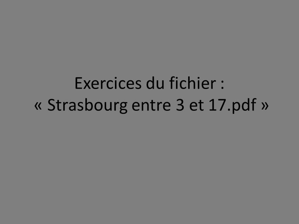 Exercices du fichier : « Strasbourg entre 3 et 17.pdf »