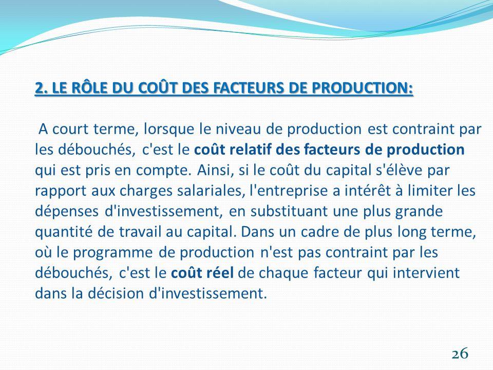 2. LE RÔLE DU COÛT DES FACTEURS DE PRODUCTION: 2. LE RÔLE DU COÛT DES FACTEURS DE PRODUCTION: A court terme, lorsque le niveau de production est contr