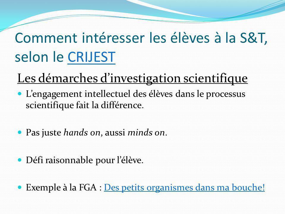 Comment intéresser les élèves à la S&T, selon le CRIJESTCRIJEST Les démarches dinvestigation scientifique Lengagement intellectuel des élèves dans le processus scientifique fait la différence.