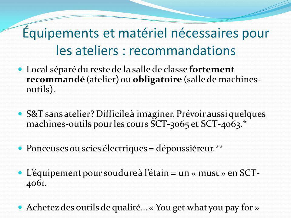 Équipements et matériel nécessaires pour les ateliers : recommandations Local séparé du reste de la salle de classe fortement recommandé (atelier) ou obligatoire (salle de machines- outils).
