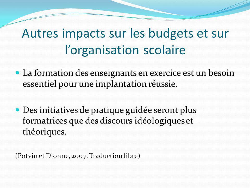 Autres impacts sur les budgets et sur lorganisation scolaire La formation des enseignants en exercice est un besoin essentiel pour une implantation réussie.