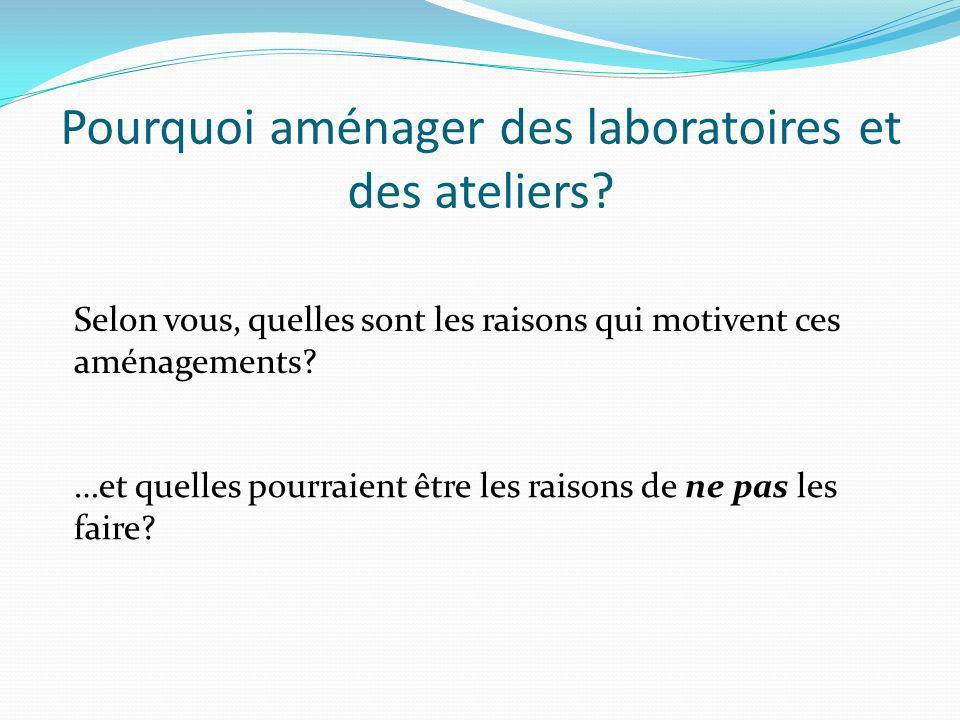 Pourquoi aménager des laboratoires et des ateliers.