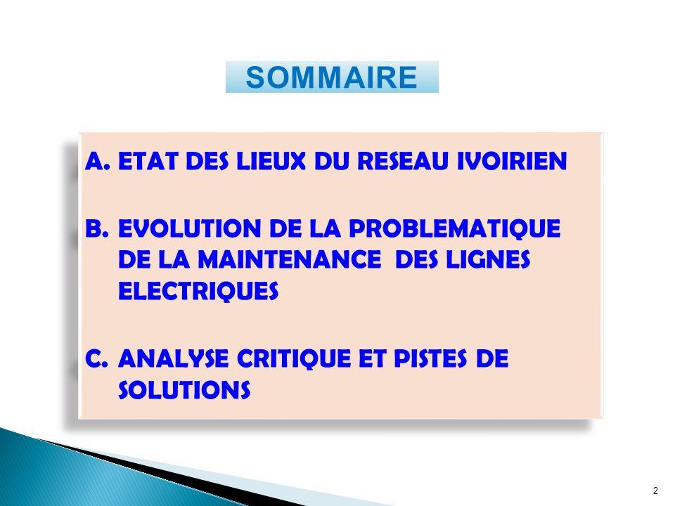 SOMMAIRE 2 A.ETAT DES LIEUX DU RESEAU IVOIRIEN B.EVOLUTION DE LA PROBLEMATIQUE DE LA MAINTENANCE DES LIGNES ELECTRIQUES C.ANALYSE CRITIQUE ET PISTES D