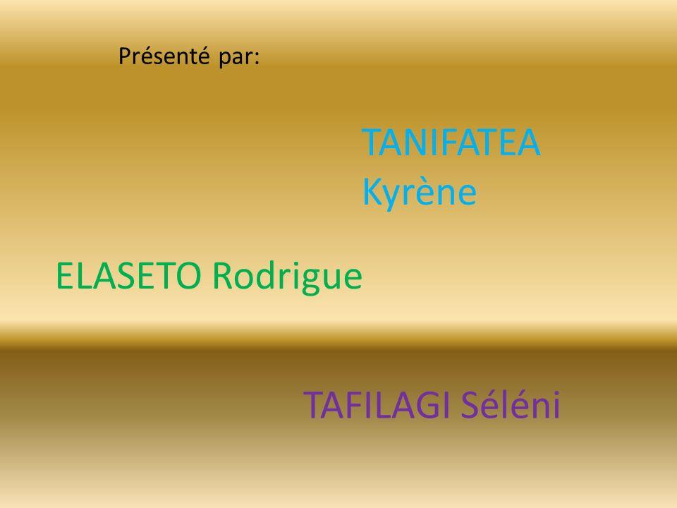 TAFILAGI Séléni TANIFATEA Kyrène ELASETO Rodrigue Présenté par: