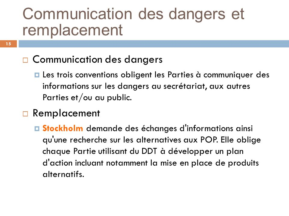 Communication des dangers et remplacement 15 Communication des dangers Les trois conventions obligent les Parties à communiquer des informations sur l
