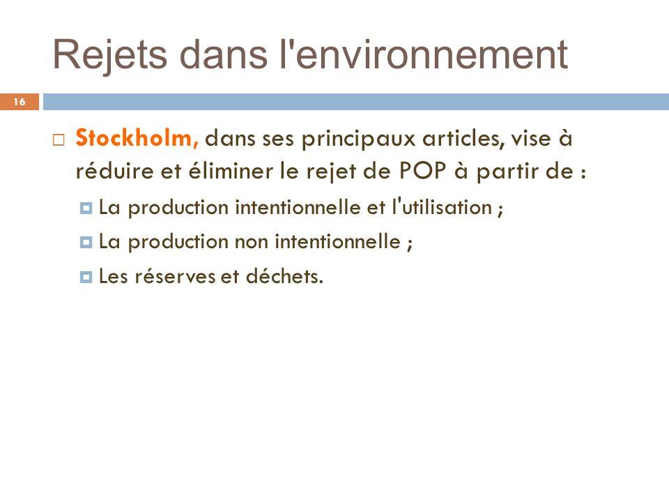 Rejets dans l'environnement 16 Stockholm, dans ses principaux articles, vise à réduire et éliminer le rejet de POP à partir de : La production intenti