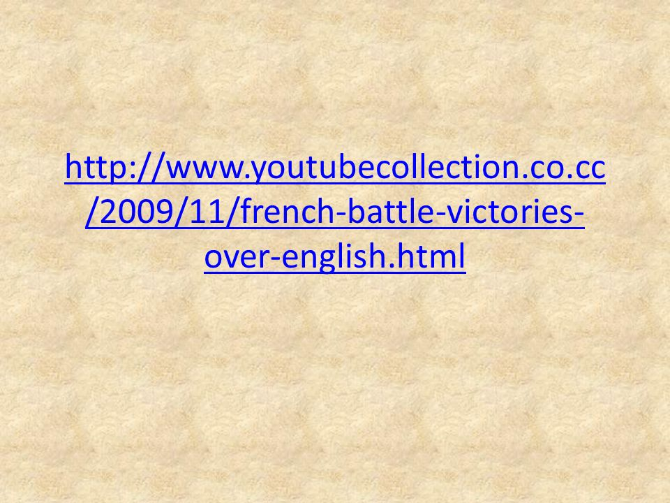 http://www.youtubecollection.co.cc /2009/11/french-battle-victories- over-english.html