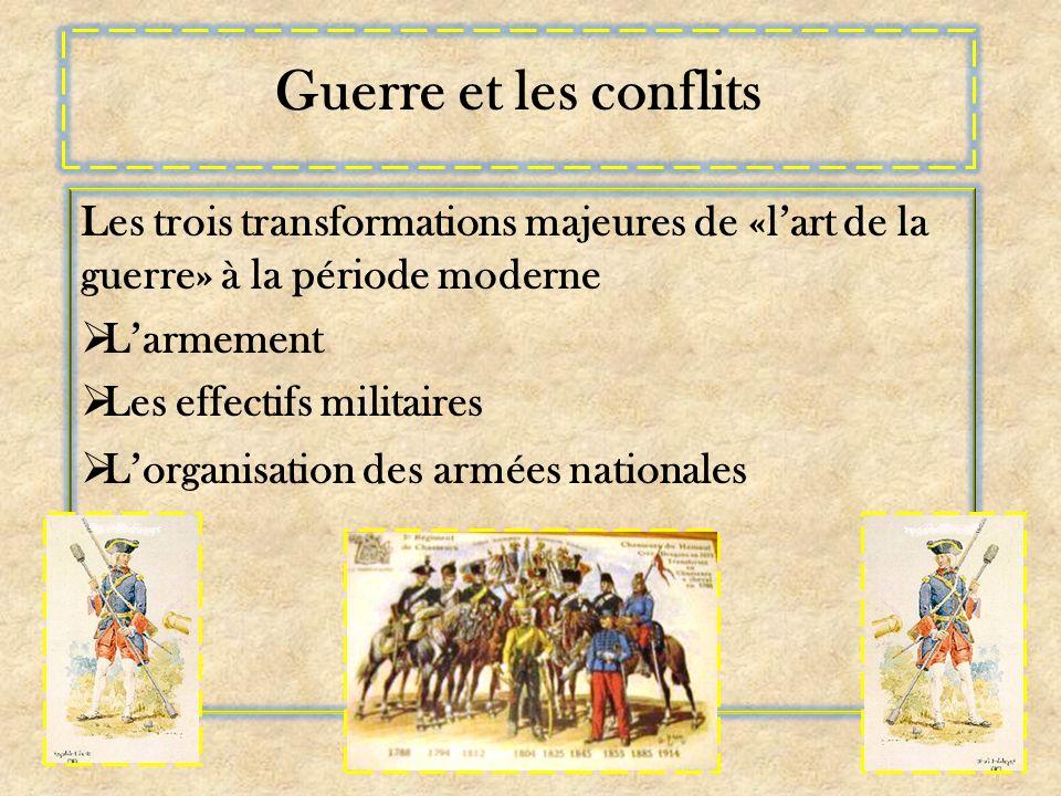 Guerre et les conflits Les trois transformations majeures de «lart de la guerre» à la période moderne Larmement Les effectifs militaires Lorganisation des armées nationales