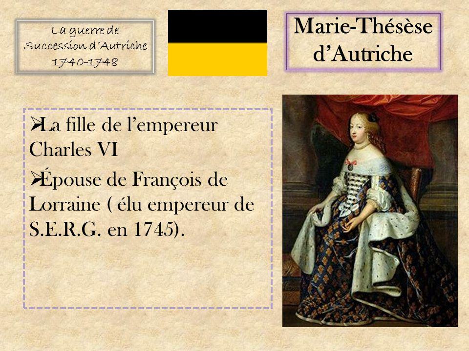 Marie-Thésèse dAutriche La fille de lempereur Charles VI Épouse de François de Lorraine ( élu empereur de S.E.R.G.
