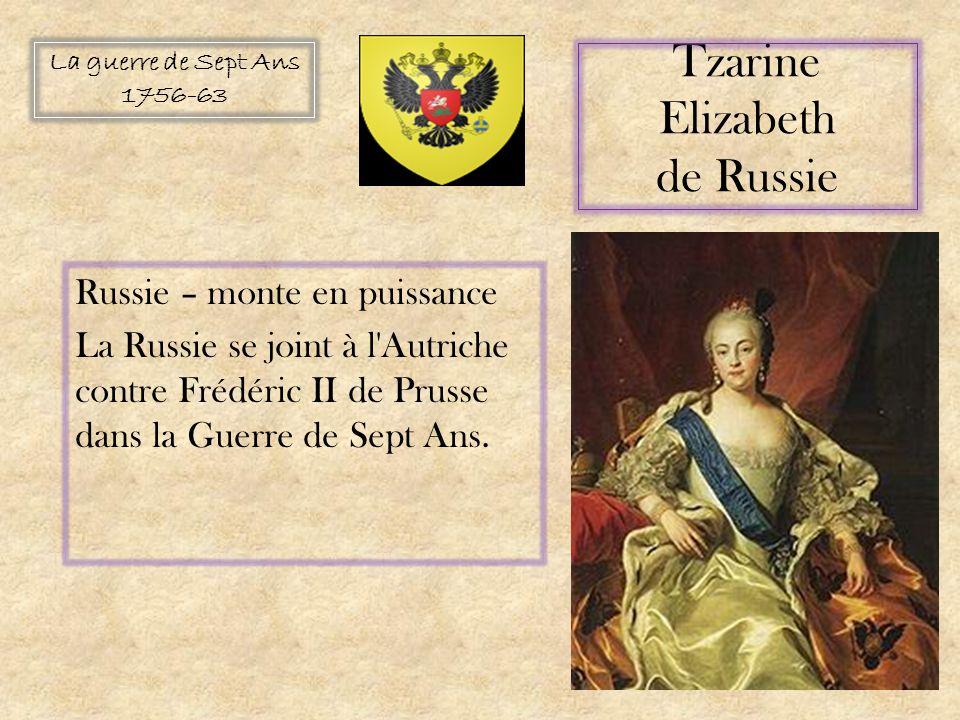 Russie – monte en puissance La Russie se joint à l Autriche contre Frédéric II de Prusse dans la Guerre de Sept Ans.