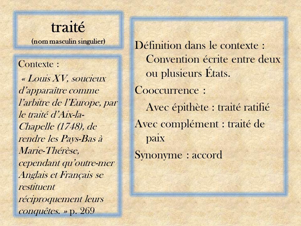 traité (nom masculin singulier) Définition dans le contexte : Convention écrite entre deux ou plusieurs États.