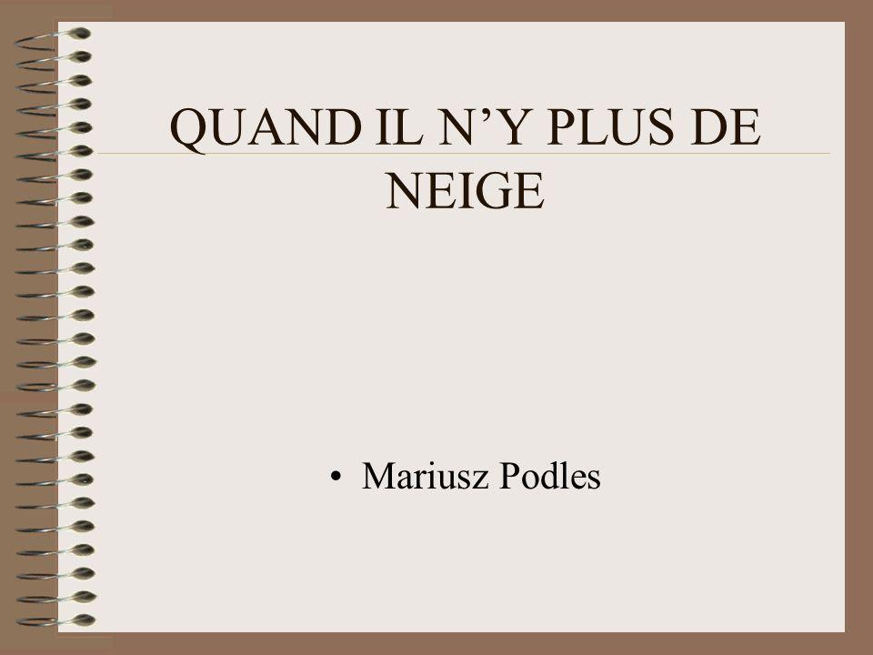 QUAND IL NY PLUS DE NEIGE Mariusz Podles