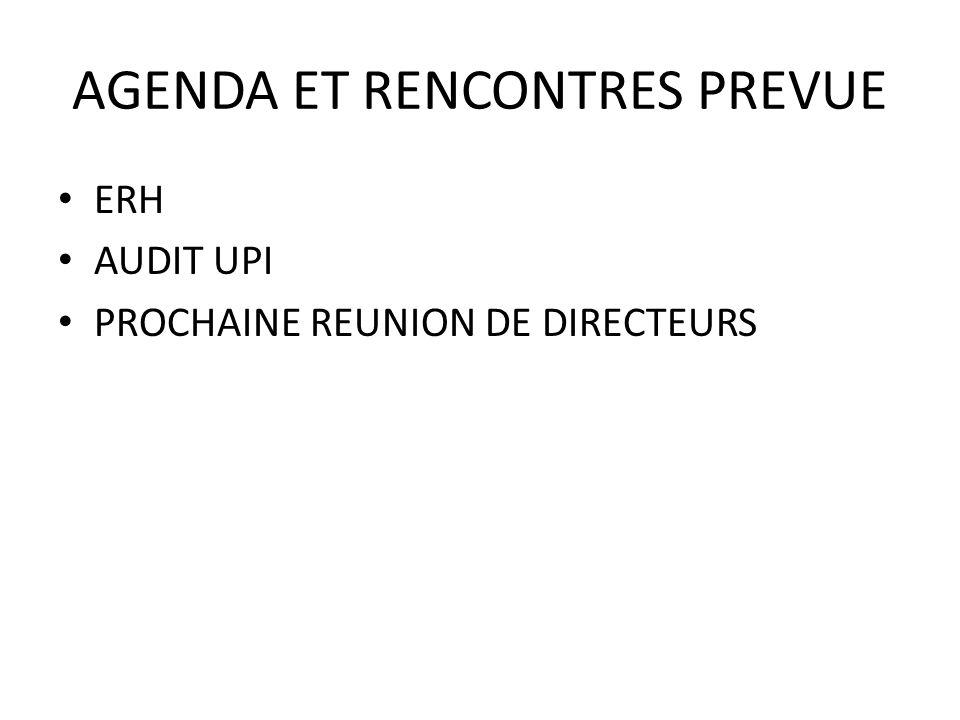 AGENDA ET RENCONTRES PREVUE ERH AUDIT UPI PROCHAINE REUNION DE DIRECTEURS