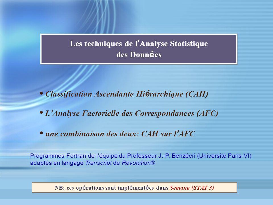 Les techniques de l Analyse Statistique des Donn é es Classification Ascendante Hi é rarchique (CAH) une combinaison des deux: CAH sur l AFC L Analyse