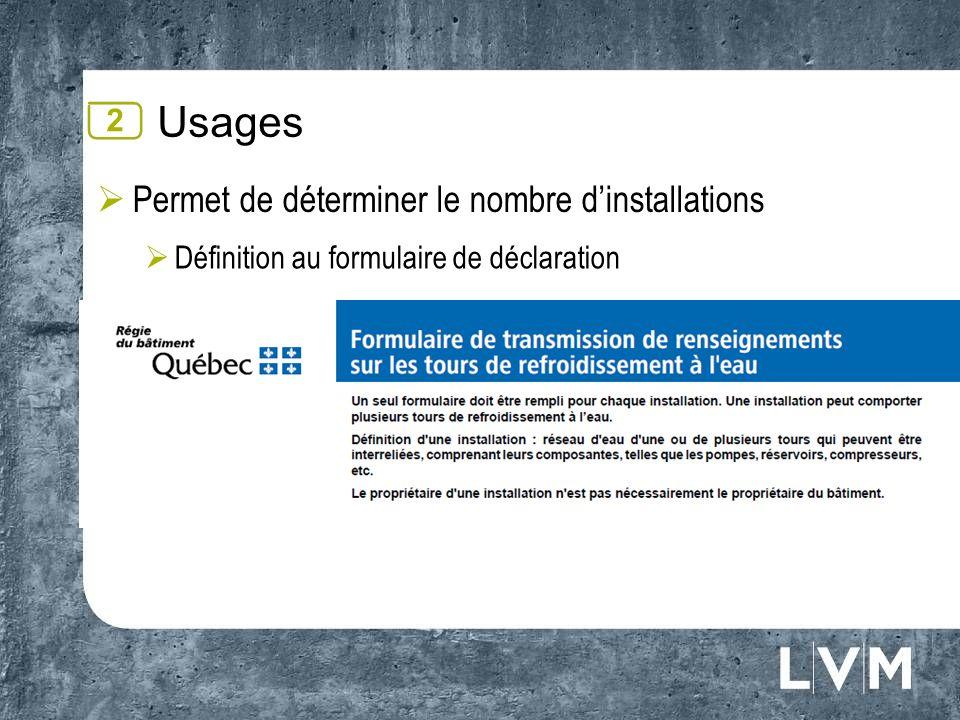 Usages Permet de déterminer le nombre dinstallations Définition au formulaire de déclaration 2
