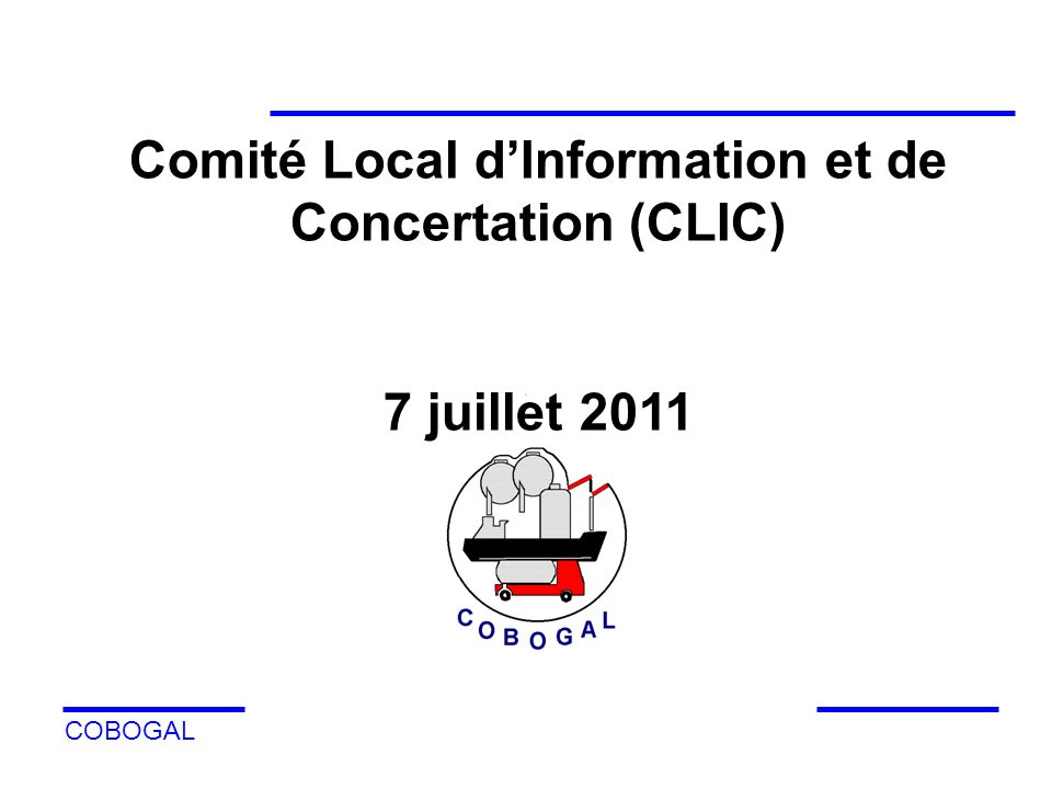 COBOGAL Comité Local dInformation et de Concertation (CLIC) 7 juillet 2011