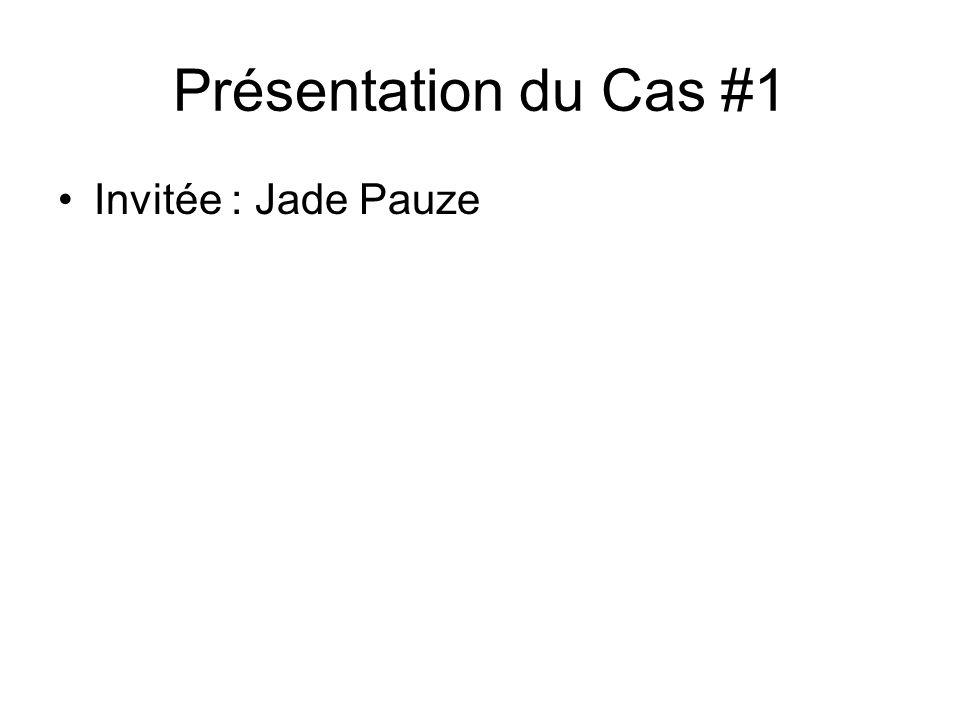Présentation du Cas #1 Invitée : Jade Pauze