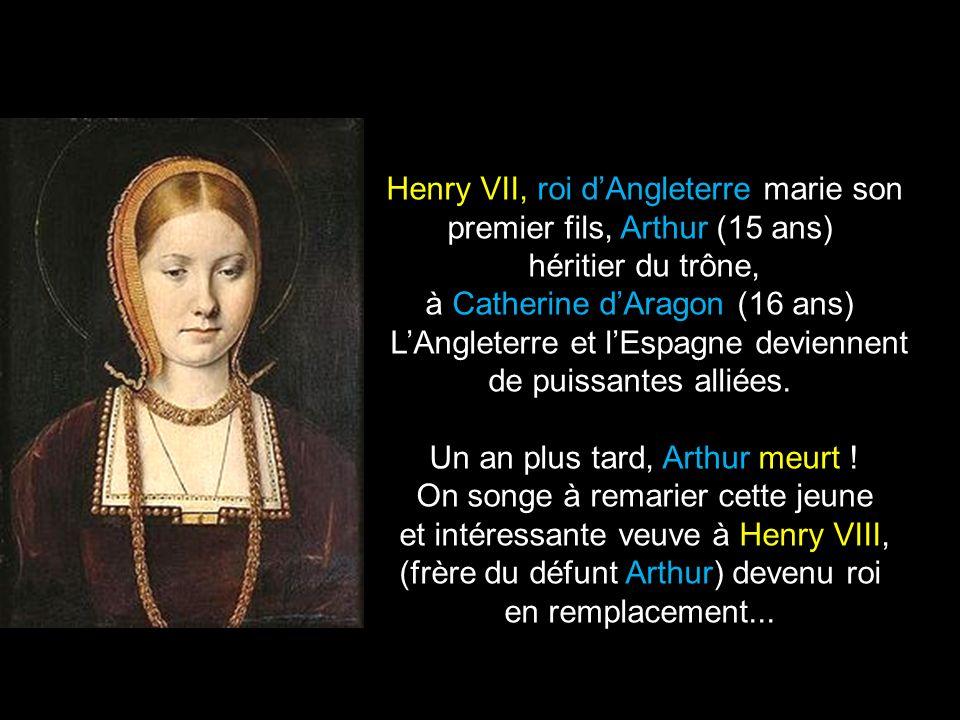 Henry VII, roi dAngleterre marie son premier fils, Arthur (15 ans) héritier du trône, à Catherine dAragon (16 ans) LAngleterre et lEspagne deviennent de puissantes alliées.