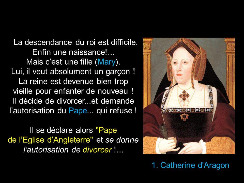 1.Catherine d Aragon La descendance du roi est difficile.