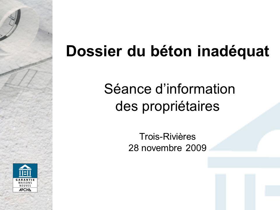 Dossier du béton inadéquat Séance dinformation des propriétaires Trois-Rivières 28 novembre 2009
