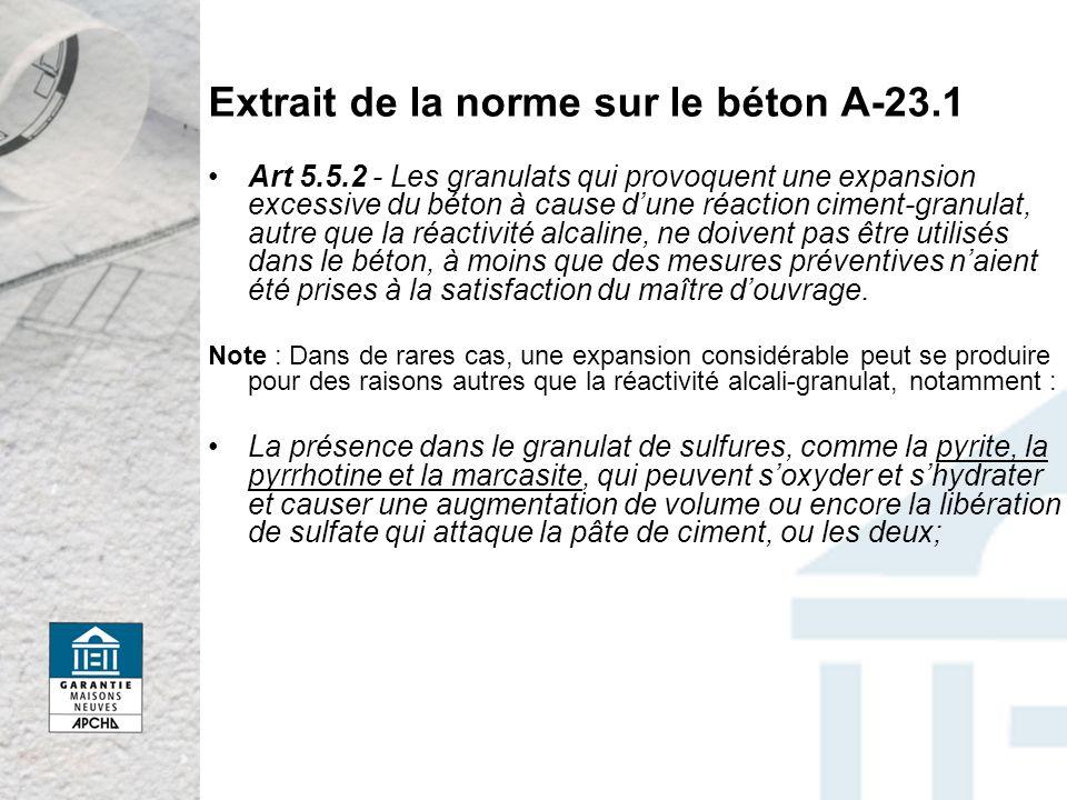 Extrait de la norme sur le béton A-23.1 Art 5.5.2 - Les granulats qui provoquent une expansion excessive du béton à cause dune réaction ciment-granulat, autre que la réactivité alcaline, ne doivent pas être utilisés dans le béton, à moins que des mesures préventives naient été prises à la satisfaction du maître douvrage.