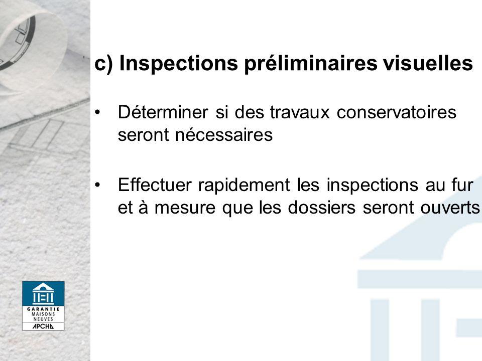 c) Inspections préliminaires visuelles Déterminer si des travaux conservatoires seront nécessaires Effectuer rapidement les inspections au fur et à mesure que les dossiers seront ouverts