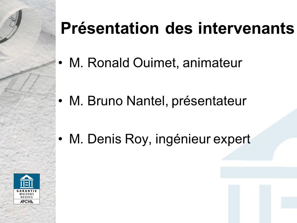 Présentation des intervenants M. Ronald Ouimet, animateur M. Bruno Nantel, présentateur M. Denis Roy, ingénieur expert