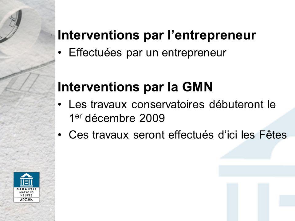 Interventions par lentrepreneur Effectuées par un entrepreneur Interventions par la GMN Les travaux conservatoires débuteront le 1 er décembre 2009 Ce