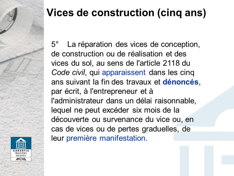 5° La réparation des vices de conception, de construction ou de réalisation et des vices du sol, au sens de l'article 2118 du Code civil, qui apparais