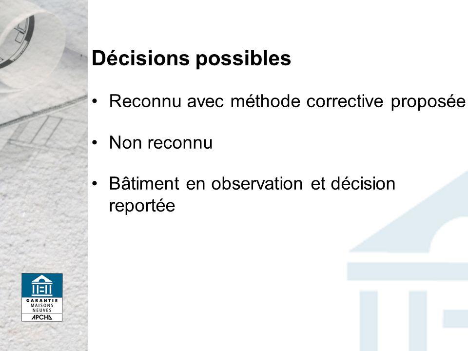 Décisions possibles Reconnu avec méthode corrective proposée Non reconnu Bâtiment en observation et décision reportée