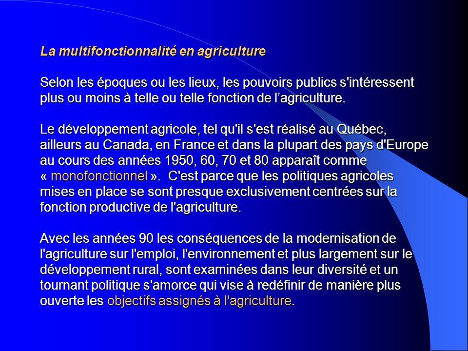 La multifonctionnalité en agriculture Selon les époques ou les lieux, les pouvoirs publics s'intéressent plus ou moins à telle ou telle fonction de la