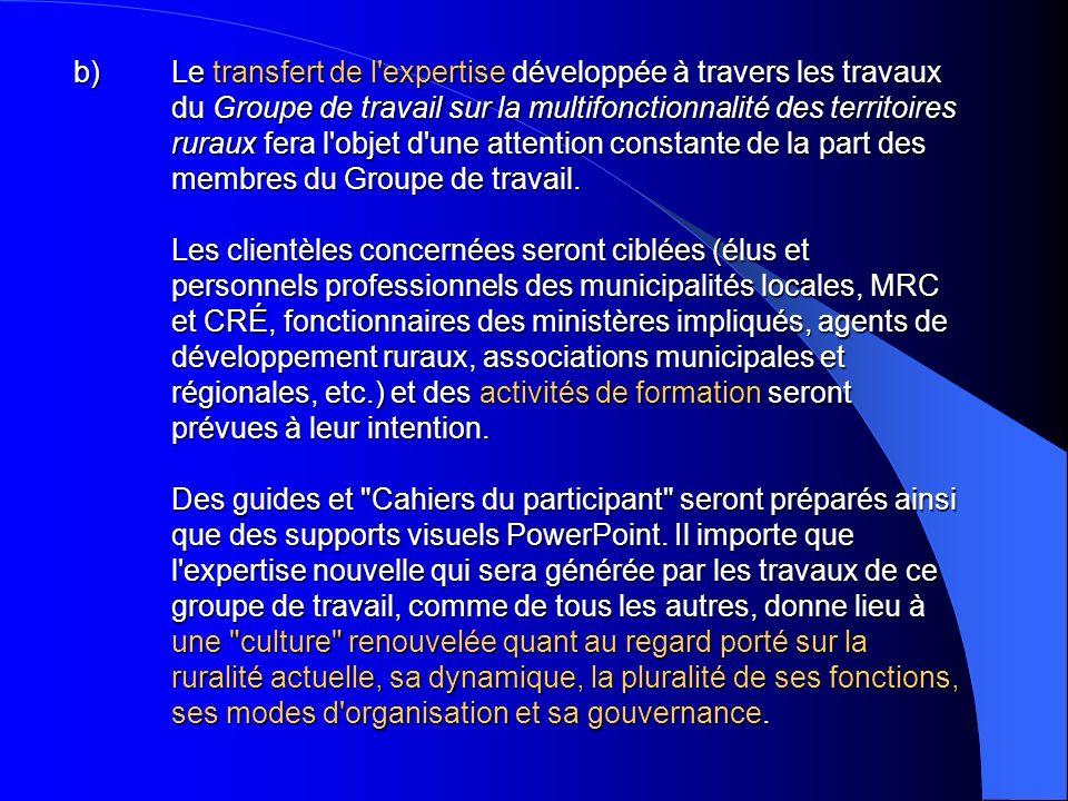 b)Le transfert de l'expertise développée à travers les travaux du Groupe de travail sur la multifonctionnalité des territoires ruraux fera l'objet d'u