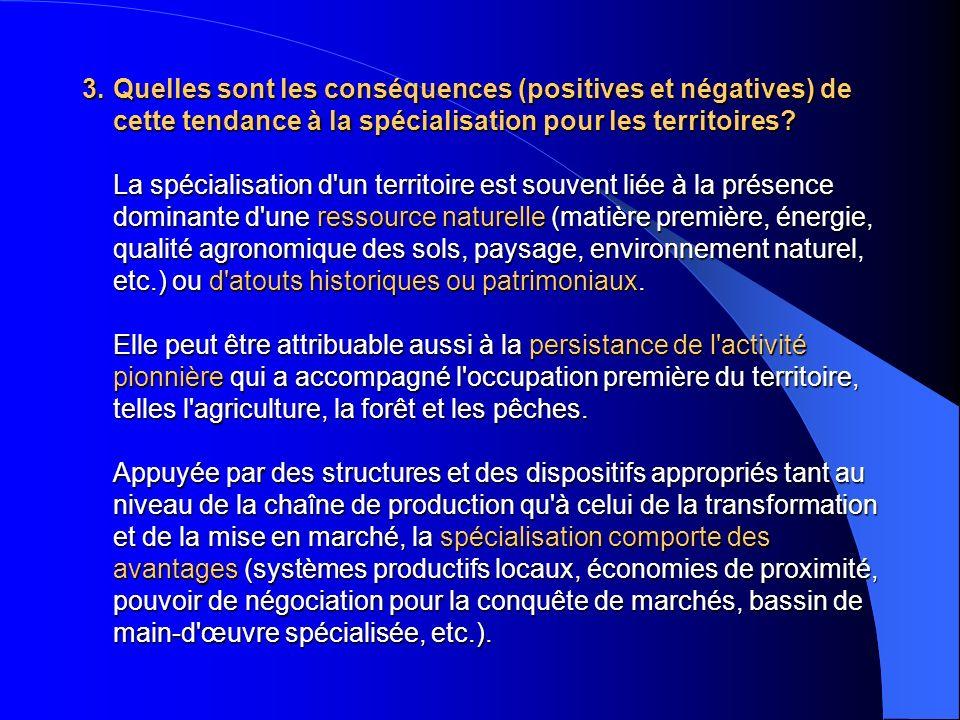 3.Quelles sont les conséquences (positives et négatives) de cette tendance à la spécialisation pour les territoires? La spécialisation d'un territoire