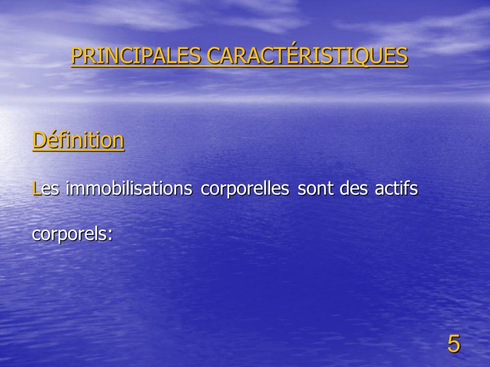 5 PRINCIPALES CARACTÉRISTIQUES Définition Les immobilisations corporelles sont des actifs corporels: