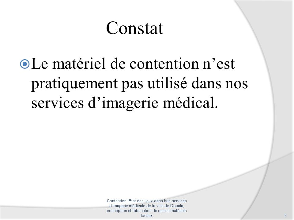 Constat Le matériel de contention nest pratiquement pas utilisé dans nos services dimagerie médical. Contention: Etat des lieux dans huit services d'i