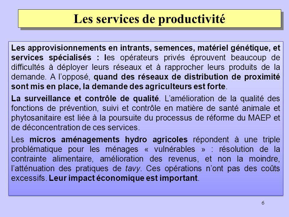 6 Les services de productivité Les approvisionnements en intrants, semences, matériel génétique, et services spécialisés : les opérateurs privés éprouvent beaucoup de difficultés à déployer leurs réseaux et à rapprocher leurs produits de la demande.