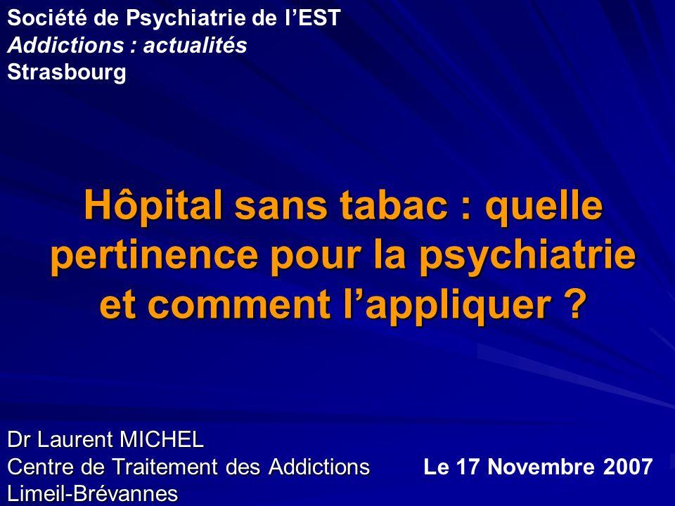 Hôpital sans tabac : quelle pertinence pour la psychiatrie et comment lappliquer ? Dr Laurent MICHEL Centre de Traitement des Addictions Limeil-Brévan