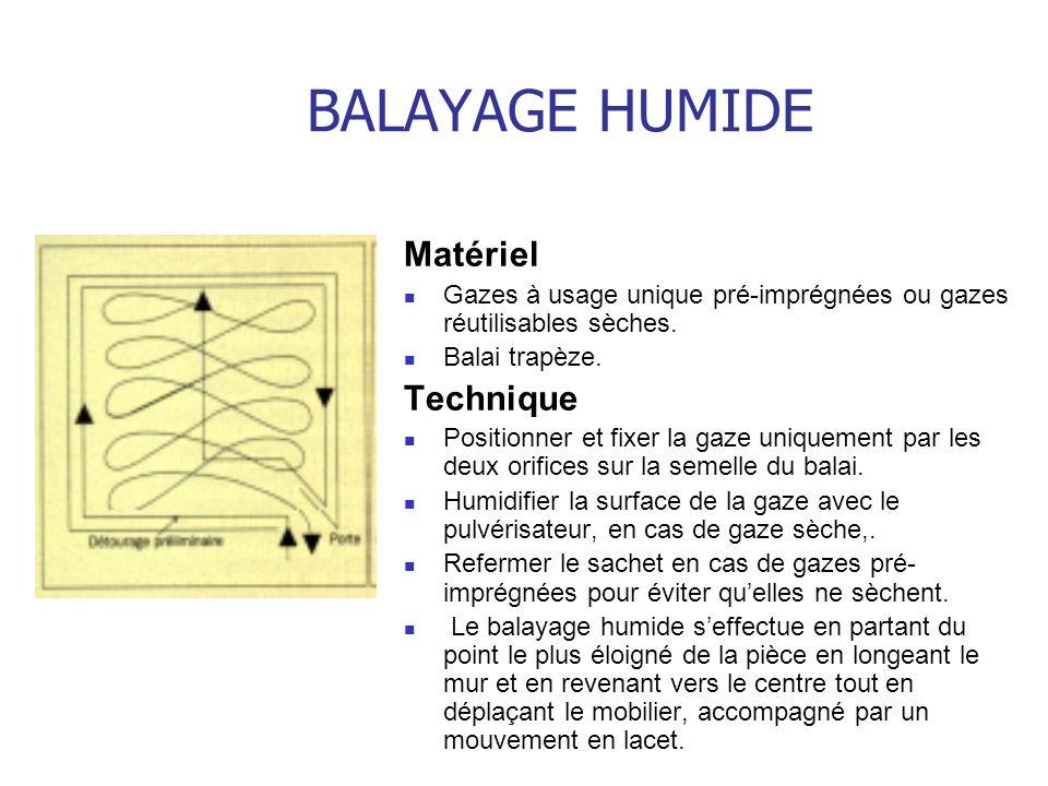 BALAYAGE HUMIDE Matériel Gazes à usage unique pré-imprégnées ou gazes réutilisables sèches. Balai trapèze. Technique Positionner et fixer la gaze uniq