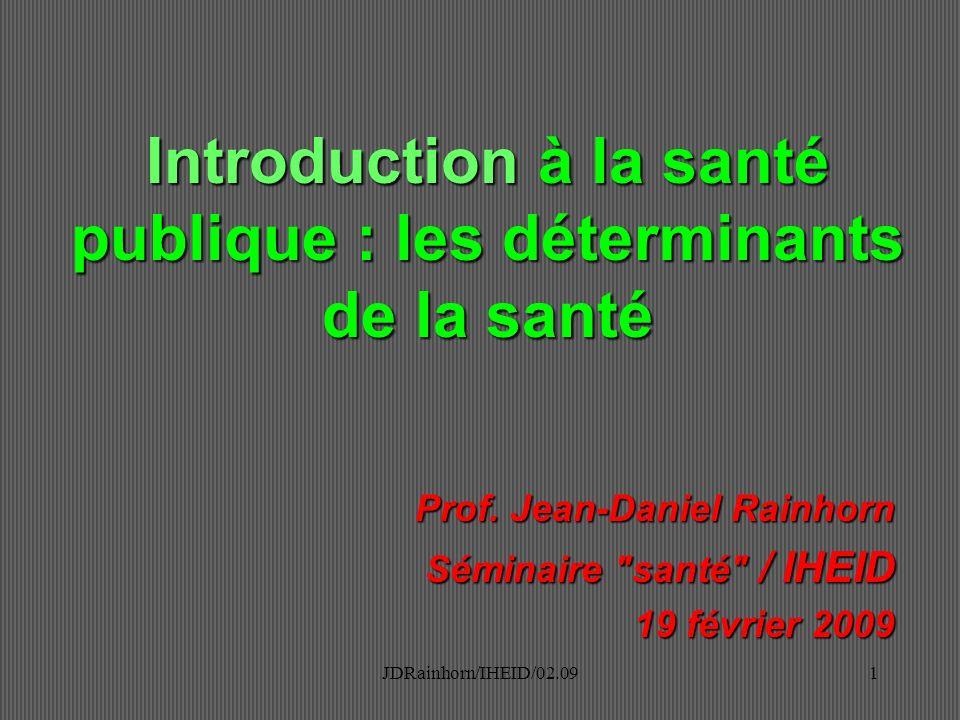 JDRainhorn/IHEID/02.091 Introduction à la santé publique : les déterminants de la santé Prof. Jean-Daniel Rainhorn Séminaire