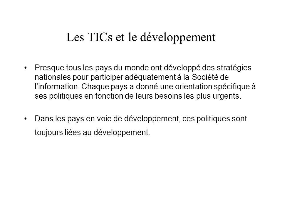 Les TICs et le développement Presque tous les pays du monde ont développé des stratégies nationales pour participer adéquatement à la Société de linformation.
