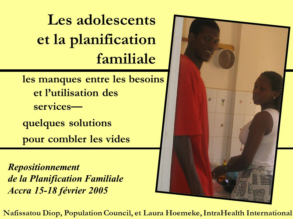 Les adolescents et la planification familiale les manques entre les besoins et lutilisation des services quelques solutions pour combler les vides Naf