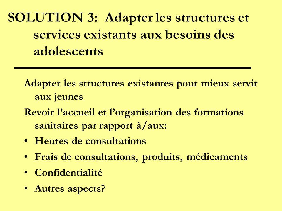 SOLUTION 3: Adapter les structures et services existants aux besoins des adolescents Adapter les structures existantes pour mieux servir aux jeunes Re