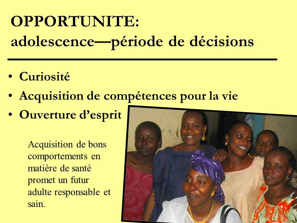 OPPORTUNITE: adolescencepériode de décisions Curiosité Acquisition de compétences pour la vie Ouverture desprit Acquisition de bons comportements en m