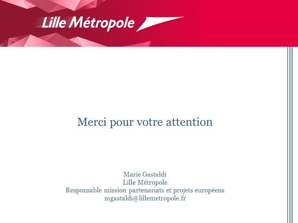 Merci pour votre attention Marie Gastaldi Lille Métropole Responsable mission partenariats et projets européens mgastaldi@lillemetropole.fr