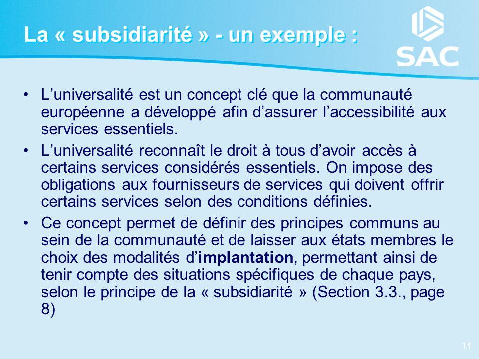 11 La « subsidiarité » - un exemple : Luniversalité est un concept clé que la communauté européenne a développé afin dassurer laccessibilité aux servi