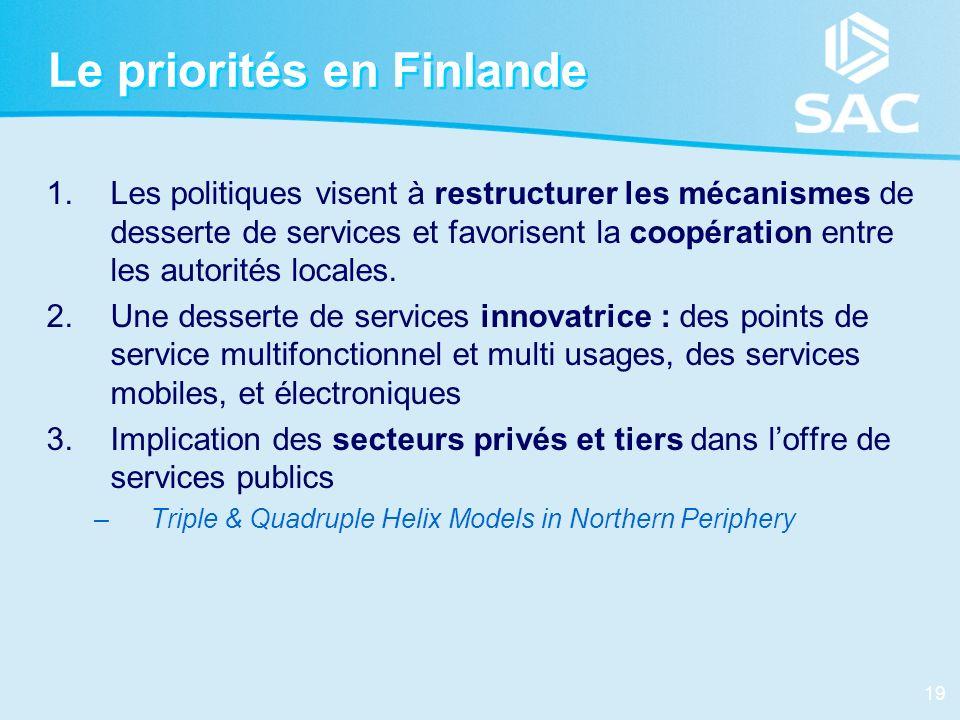 19 Le priorités en Finlande 1.Les politiques visent à restructurer les mécanismes de desserte de services et favorisent la coopération entre les autor