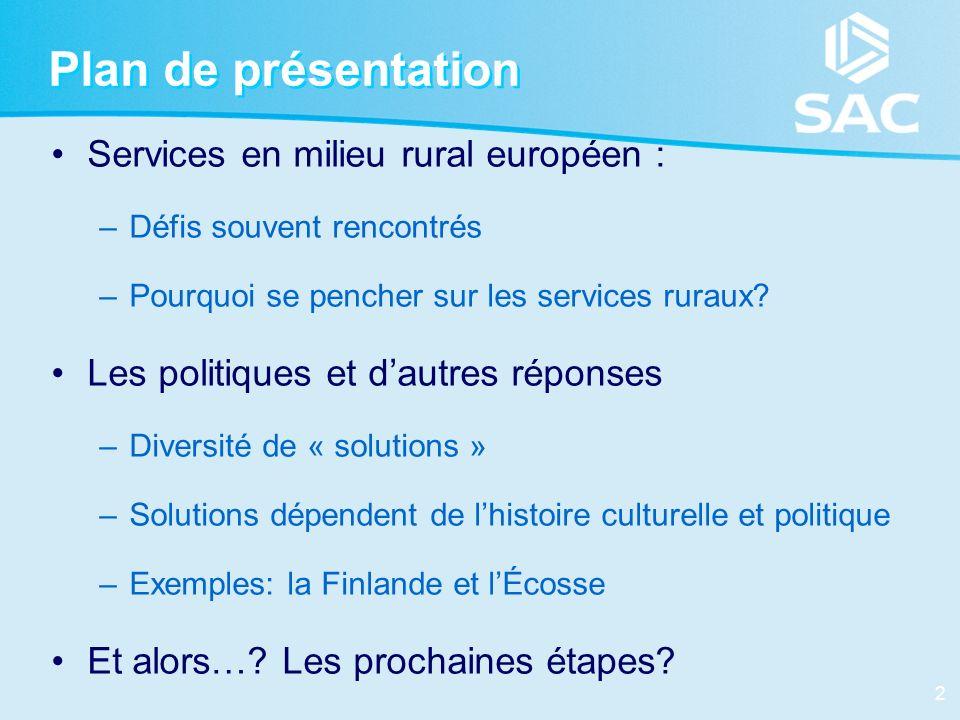 2 Plan de présentation Services en milieu rural européen : –Défis souvent rencontrés –Pourquoi se pencher sur les services ruraux? Les politiques et d