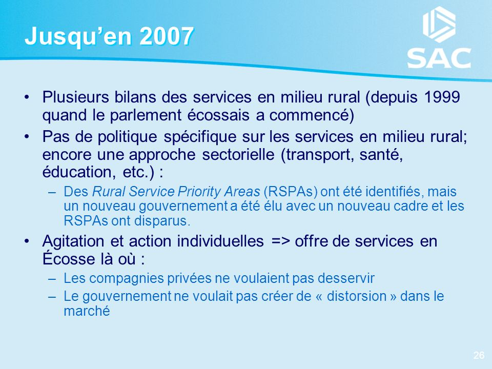 26 Jusquen 2007 Plusieurs bilans des services en milieu rural (depuis 1999 quand le parlement écossais a commencé) Pas de politique spécifique sur les